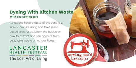 Dyeing Fabric With Kitchen Waste - Lancaster Health Festival tickets