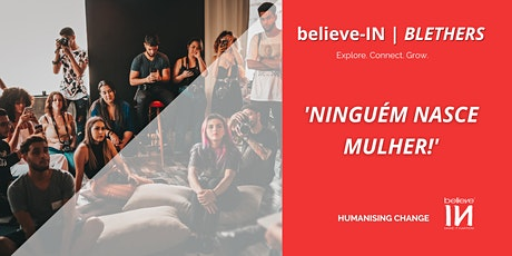 believe-IN | BLETHER: Ninguém Nasce Mulher! (Nov) ingressos