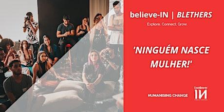 believe-IN | BLETHER: Ninguém Nasce Mulher! (Dez) ingressos