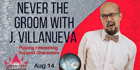 Never the  Groom with J. Villanueva! Playing  Support Characters tickets