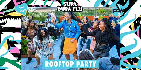 SUPA DUPA FLY X ROOFTOP PARTY tickets