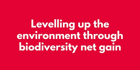 LEVELLING UP THE ENVIRONMENT THROUGH BIODIVERSITY  NET GAIN tickets