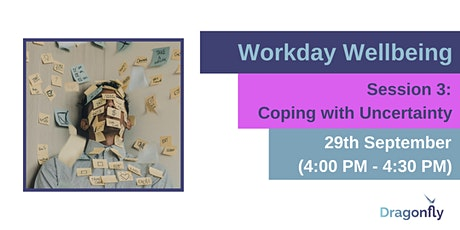 Workday Wellbeing - Coping with Uncertainty tickets