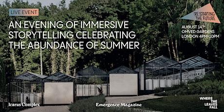 An evening of immersive storytelling celebrating the abundance of summer tickets