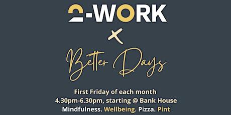 2-work X Better Days tickets
