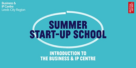 Summer Start-Up School: Introduction to the Business & IP Centre tickets
