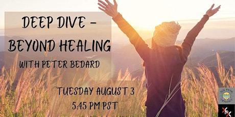 Deep Dive- Beyond Healing with Peter Bedard tickets