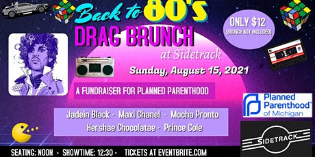80's Drag Brunch at Sidetrack : A fundraiser for Planned Parenthood tickets