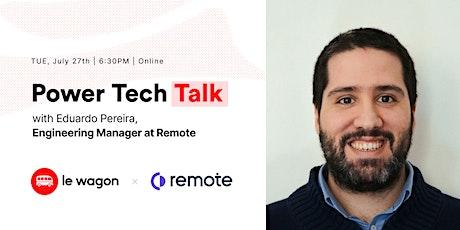 Power Tech Talk | Eduardo Pereira, Engineering Manager @ Remote tickets