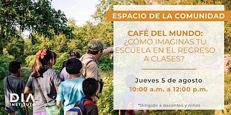 Café del mundo: ¿Cómo imaginas tu escuela en el regreso a clases? boletos
