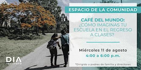 Café del mundo: ¿Cómo imaginas tu escuela en el regreso a clases? entradas