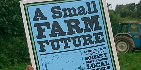 A Small Farm Future - How We Feed the World and Nurture the Planet tickets
