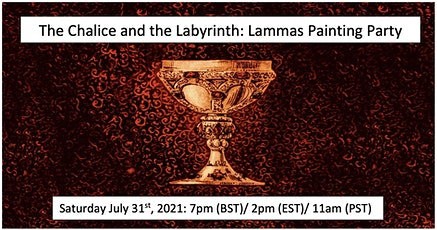 The Chalice and the Labyrinth: LAMMAS Painting Party tickets