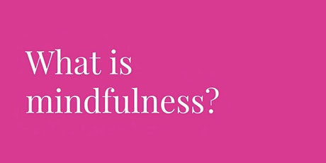 Mindfulness: What is it, how can it help, and how do we practice it? tickets