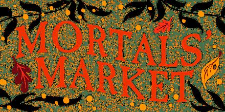 The Mortals' Market VIP Tickets tickets