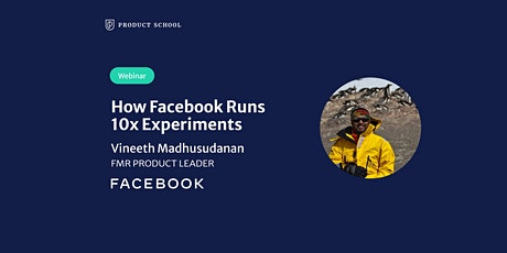Webinar: How Facebook Runs 10x Experiments by fmr Facebook Product Leader Tickets