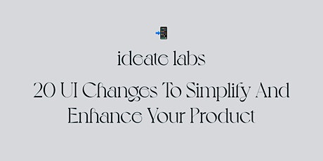 20 UI Changes To Simplify And Enhance Your Product - Hands On Workshop tickets