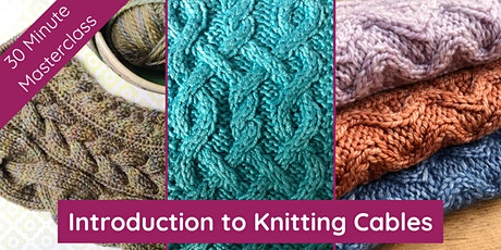 Introduction to Knitting Cables - 30 Minute Knitting Masterclass tickets