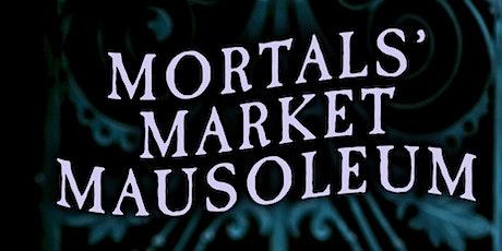 The Mortals' Market MAUSOLEUM – VIP Tickets tickets