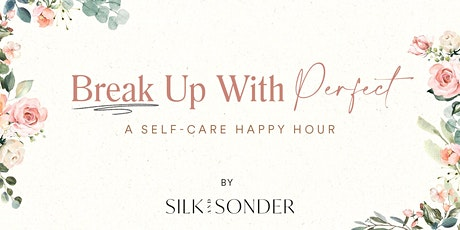 Break Up with Perfect: A Self Care Happy Hour, August 26th tickets