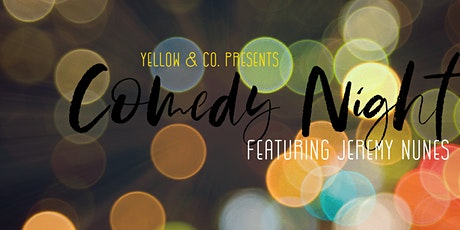 Yellow and Co. presents  Comedy Night featuring Jeremy Nunes tickets