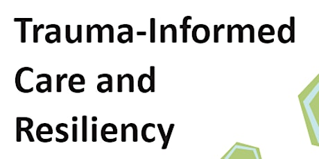 Trauma Informed Care and Resiliency tickets