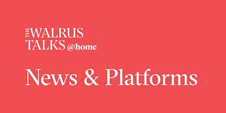 The Walrus Talks at Home: News & Platforms tickets