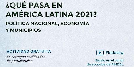 ¿Qué pasa en América Latina 2021? Política Nacional, economía y municipios. boletos