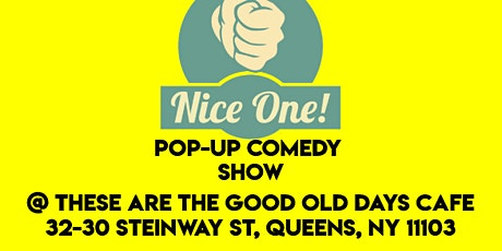 Nice One! Comedy Show @ These Are The Good Old Days Cafe tickets
