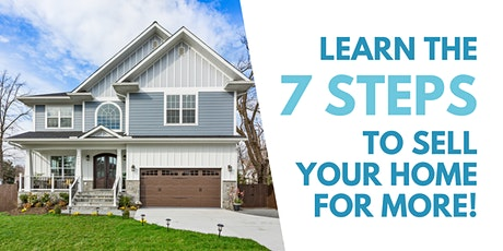 2021 Home Selling Seminar: Learn the 7 Steps to Sell Your Home For More! tickets