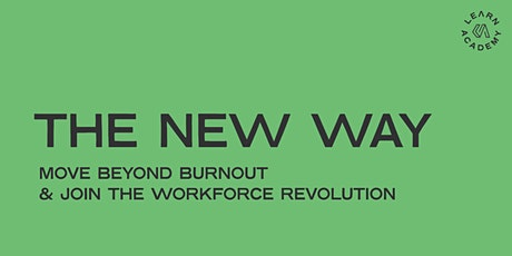 The New Way: Move Beyond Burnout & Join The Workforce Revolution Tickets