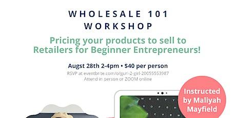 Wholesale 101 Workshop for Beginner Entrepreneurs tickets