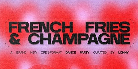 [DJ DANCE PARTY] Lonny & Joaquin at French Fries and Champagne tickets
