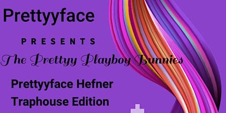 The Prettyy Playboy Bunnies:The Prettyyface Hefner Traphouse Edition tickets