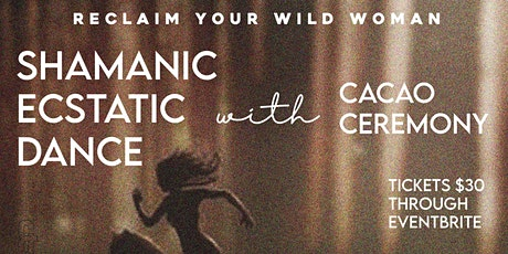 DANCE THE WILD ONE: Shamanic Ecstatic Dance with Cacao Ceremony tickets
