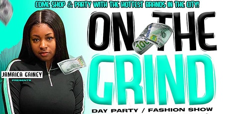On the Grind: Fashion Show/ Day Party tickets