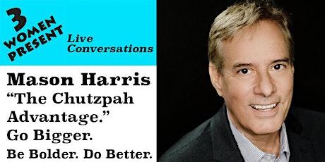 The Chutzpah Advantage. Go Bigger. Be Bolder. Do Better. tickets