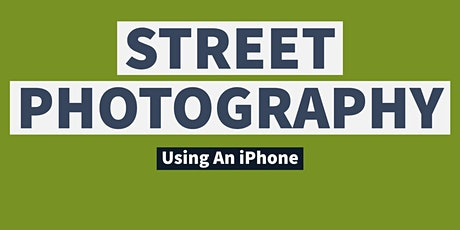 Taking Street Photography Images With An iPhone Or Smartphone - LIVE ONLINE tickets