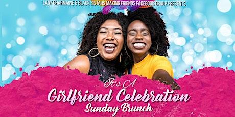It's a  Girlfriend Celebration tickets