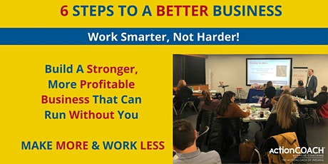 6 Steps To A Better Business - Live Seminar tickets