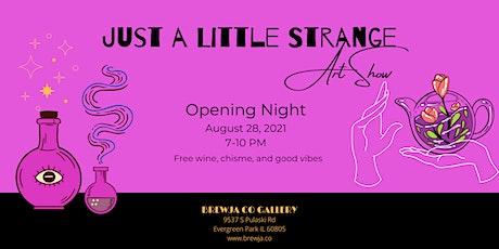 Just a Little Strange Art Show Opening Night tickets