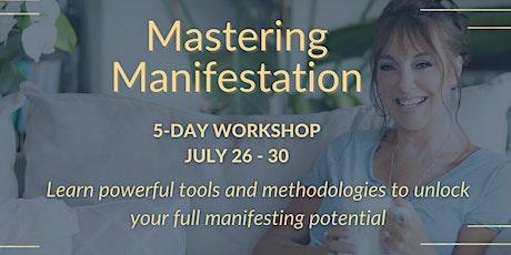 Mastering Manifestation  5-Day Workshop Training tickets
