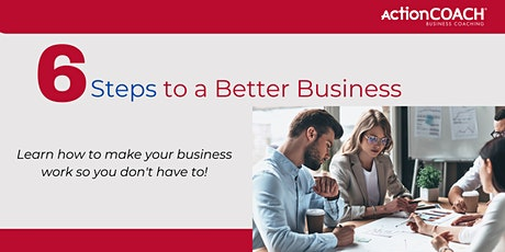 6 Steps to a  Better Business - FREE Seminar for Business Owners tickets