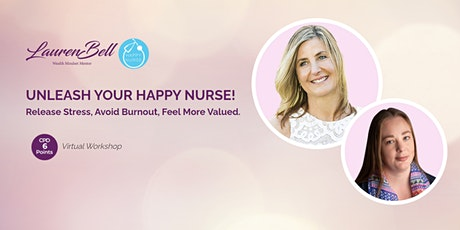 Unleash Your Happy Nurse! Release Stress, Avoid Burnout, Feel More Valued. tickets