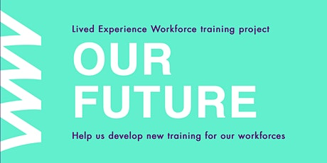 Our Future - Mental Health Consumer LEW Focus Group 04/08/2021 10am-12pm tickets