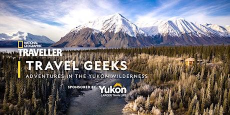 Travel Geeks online: adventures in the Yukon wilderness tickets