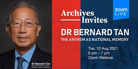 Archives Invites:  Dr Bernard Tan - The Anthem as National Memory tickets