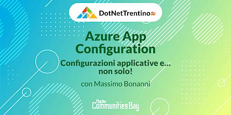 Azure App Configuration, configurazioni applicative e… non solo! #TheCmmBay biglietti