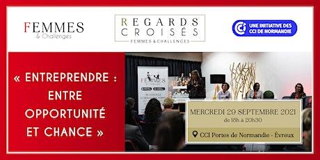 """Regards Croisés  """"Entreprendre : entre opportunité et chance"""" billets"""