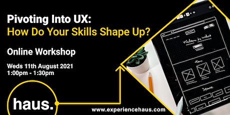 Pivoting Into UX: How Do Your Current Skills Shape Up? tickets